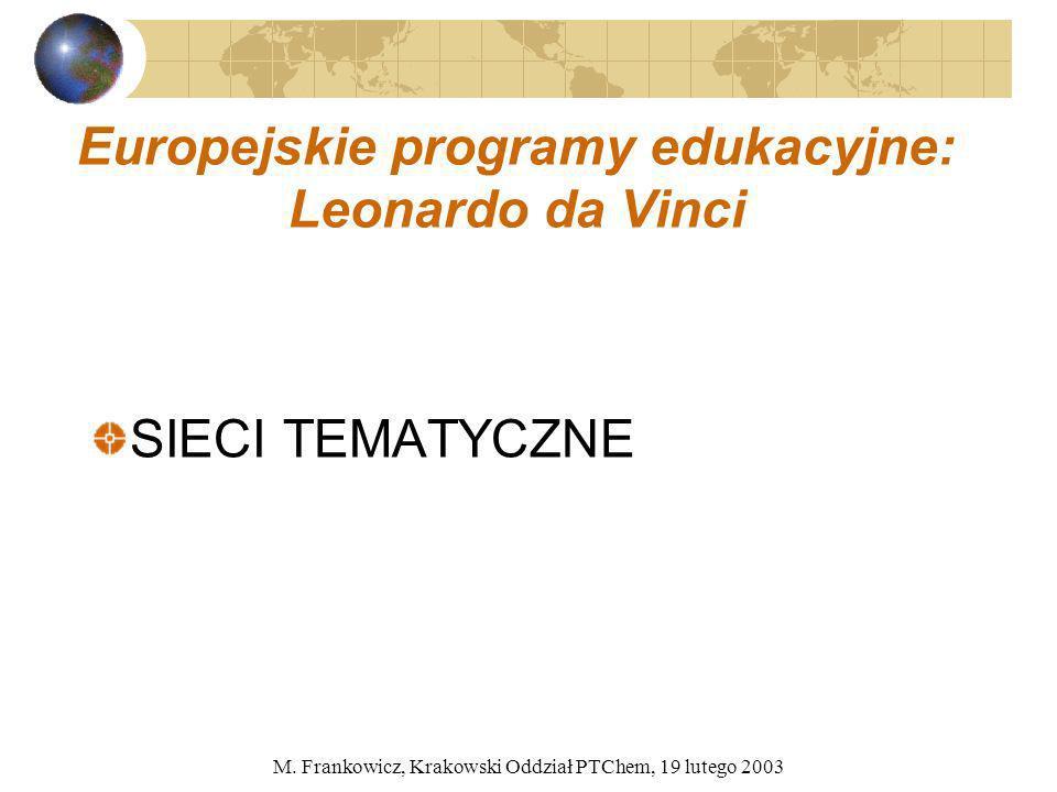 M. Frankowicz, Krakowski Oddział PTChem, 19 lutego 2003 Europejskie programy edukacyjne: Leonardo da Vinci SIECI TEMATYCZNE