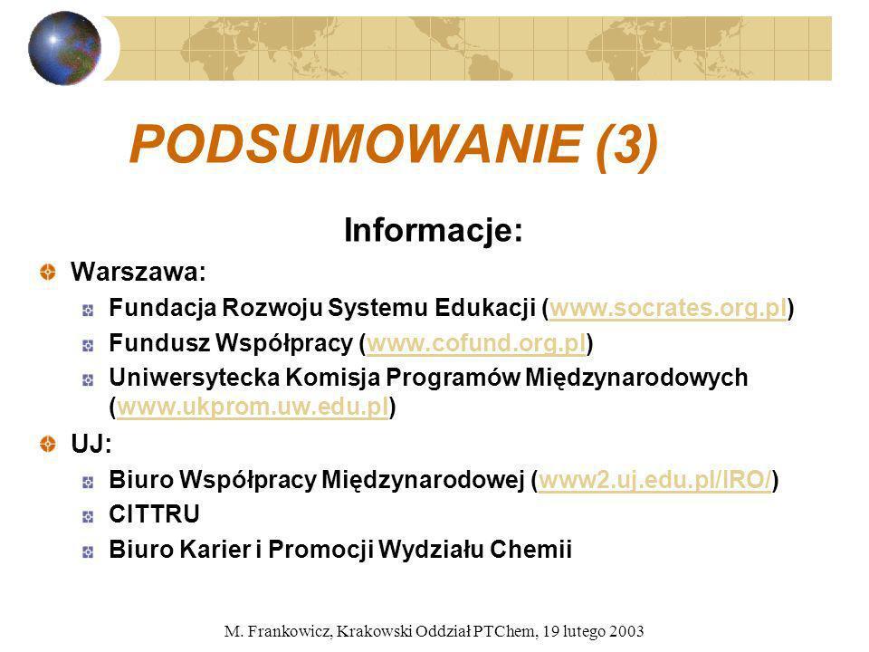 M. Frankowicz, Krakowski Oddział PTChem, 19 lutego 2003 PODSUMOWANIE (3) Informacje: Warszawa: Fundacja Rozwoju Systemu Edukacji (www.socrates.org.pl)