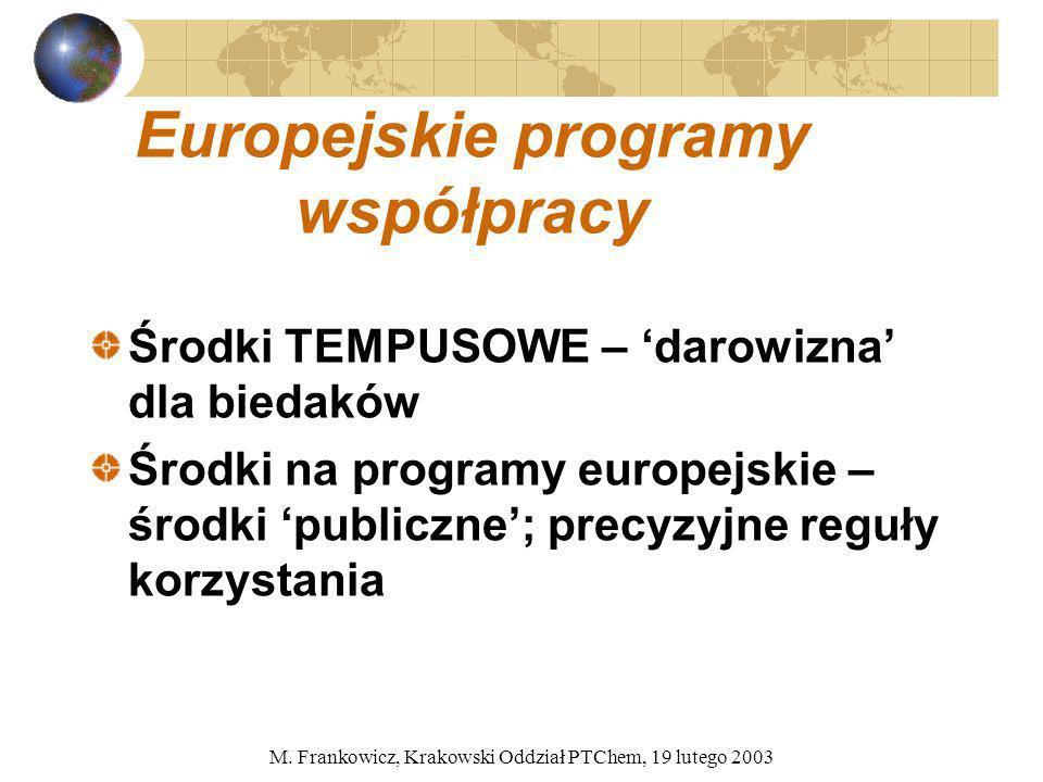 M. Frankowicz, Krakowski Oddział PTChem, 19 lutego 2003 Europejskie programy współpracy Środki TEMPUSOWE – darowizna dla biedaków Środki na programy e