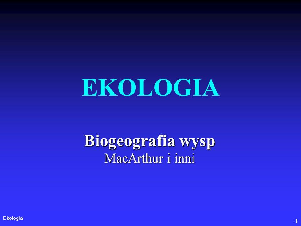 Ekologia 1 EKOLOGIA Biogeografia wysp MacArthur i inni
