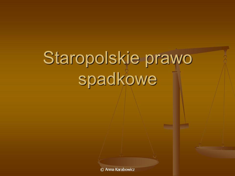 © Anna Karabowicz Staropolskie prawo spadkowe