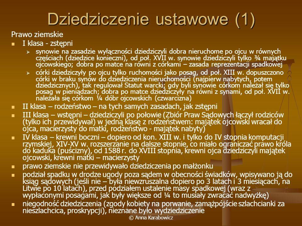 © Anna Karabowicz Dziedziczenie ustawowe (1) Prawo ziemskie I klasa - zstępni synowie na zasadzie wyłączności dziedziczyli dobra nieruchome po ojcu w