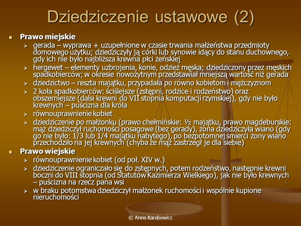 © Anna Karabowicz Dziedziczenie testamentowe (1) Prawo ziemskie Prawo ziemskie we wczesnym średniowieczu nie znano testamentu, pojawiał się od kon.