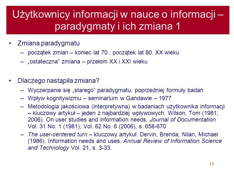 10 Użytkownicy informacji w nauce o informacji – paradygmaty i ich zmiana 1 Zmiana paradygmatu –początek zmian – koniec lat 70., początek lat 80. XX w