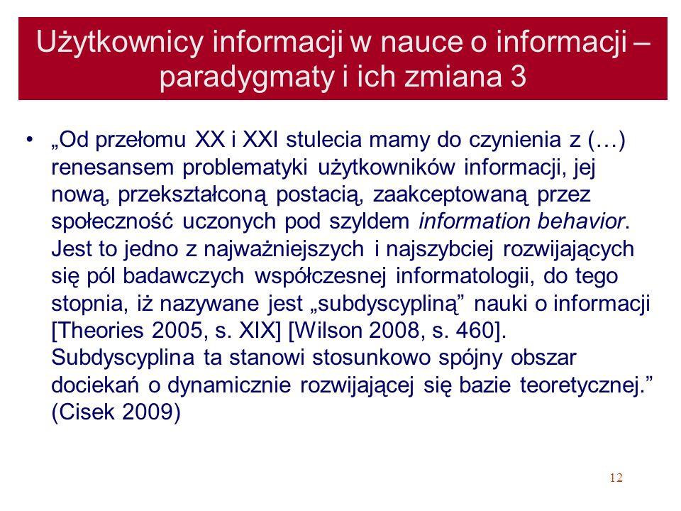 12 Użytkownicy informacji w nauce o informacji – paradygmaty i ich zmiana 3 Od przełomu XX i XXI stulecia mamy do czynienia z (…) renesansem problemat