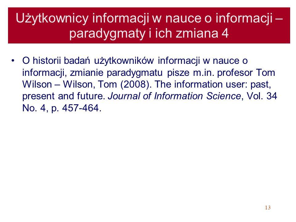 13 Użytkownicy informacji w nauce o informacji – paradygmaty i ich zmiana 4 O historii badań użytkowników informacji w nauce o informacji, zmianie par