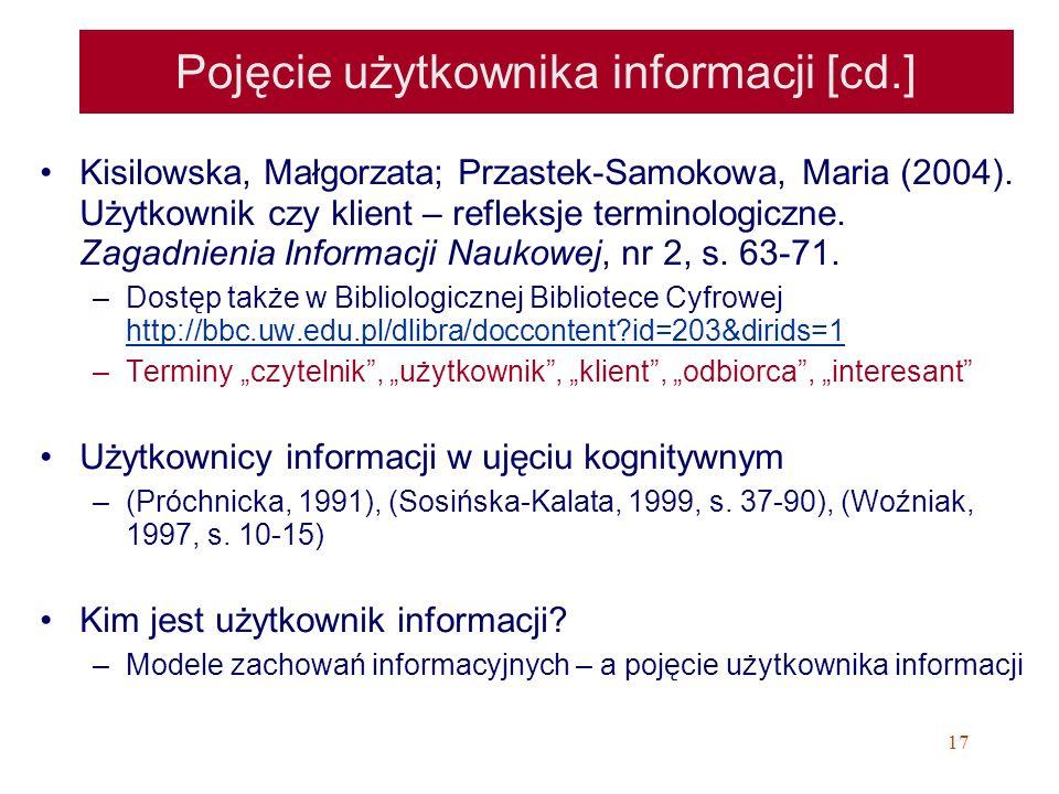 17 Pojęcie użytkownika informacji [cd.] Kisilowska, Małgorzata; Przastek-Samokowa, Maria (2004). Użytkownik czy klient – refleksje terminologiczne. Za