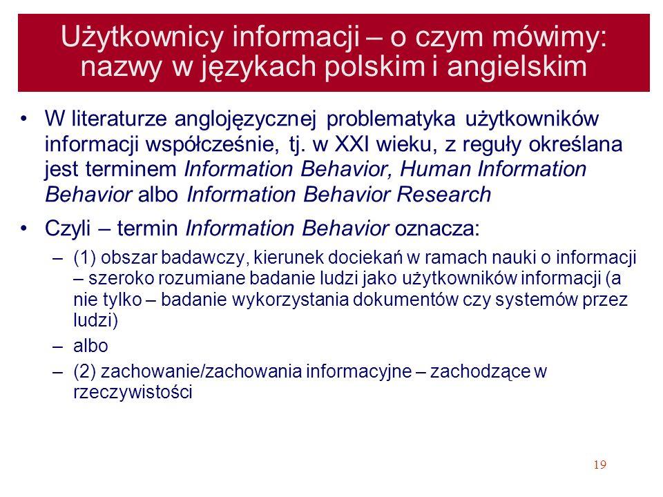 19 Użytkownicy informacji – o czym mówimy: nazwy w językach polskim i angielskim W literaturze anglojęzycznej problematyka użytkowników informacji wsp
