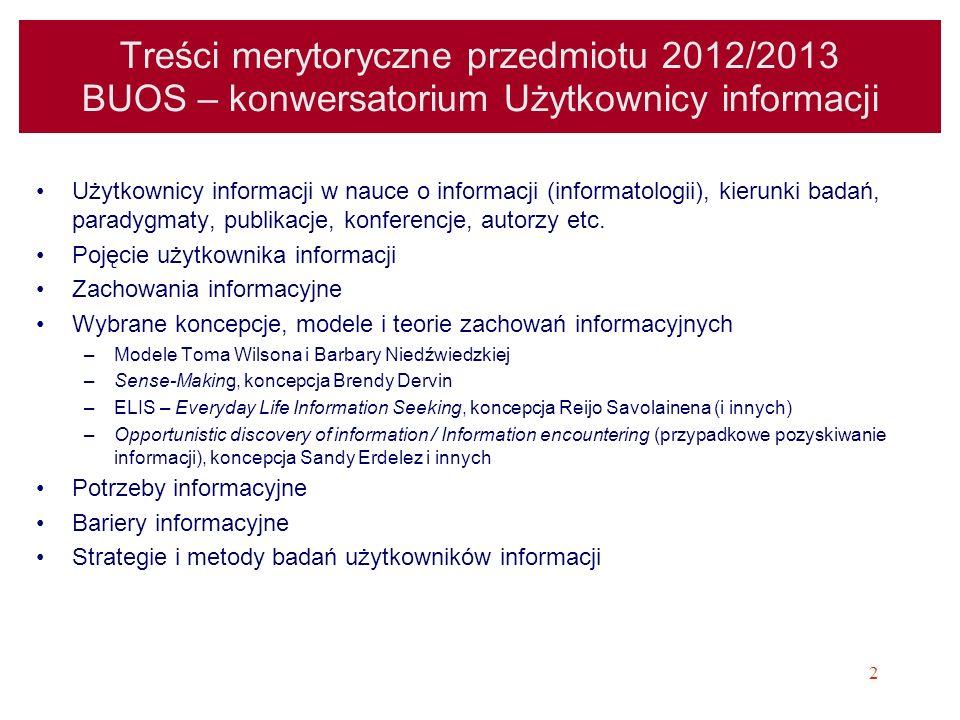 2 Treści merytoryczne przedmiotu 2012/2013 BUOS – konwersatorium Użytkownicy informacji Użytkownicy informacji w nauce o informacji (informatologii),