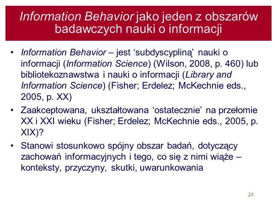 20 Information Behavior jako jeden z obszarów badawczych nauki o informacji Information Behavior – jest subdyscypliną nauki o informacji (Information