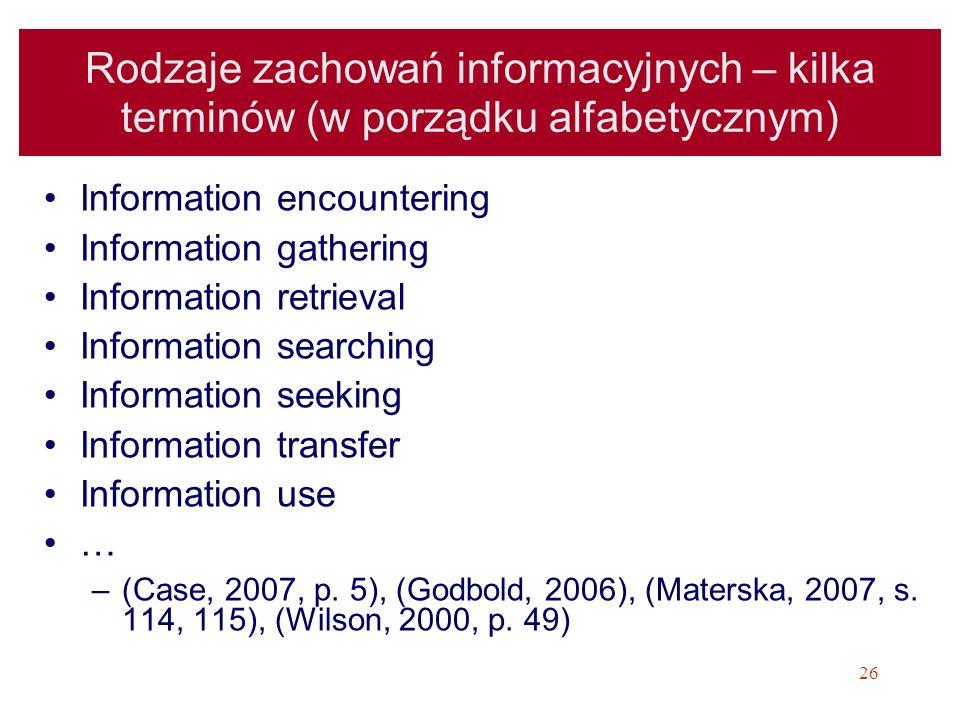 26 Rodzaje zachowań informacyjnych – kilka terminów (w porządku alfabetycznym) Information encountering Information gathering Information retrieval In