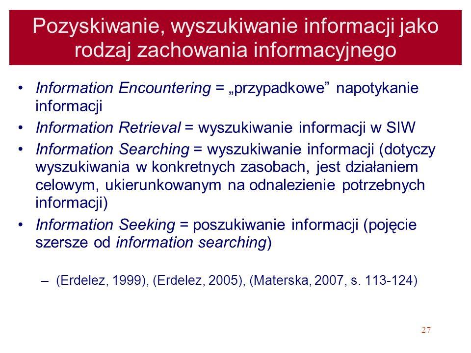 27 Pozyskiwanie, wyszukiwanie informacji jako rodzaj zachowania informacyjnego Information Encountering = przypadkowe napotykanie informacji Informati