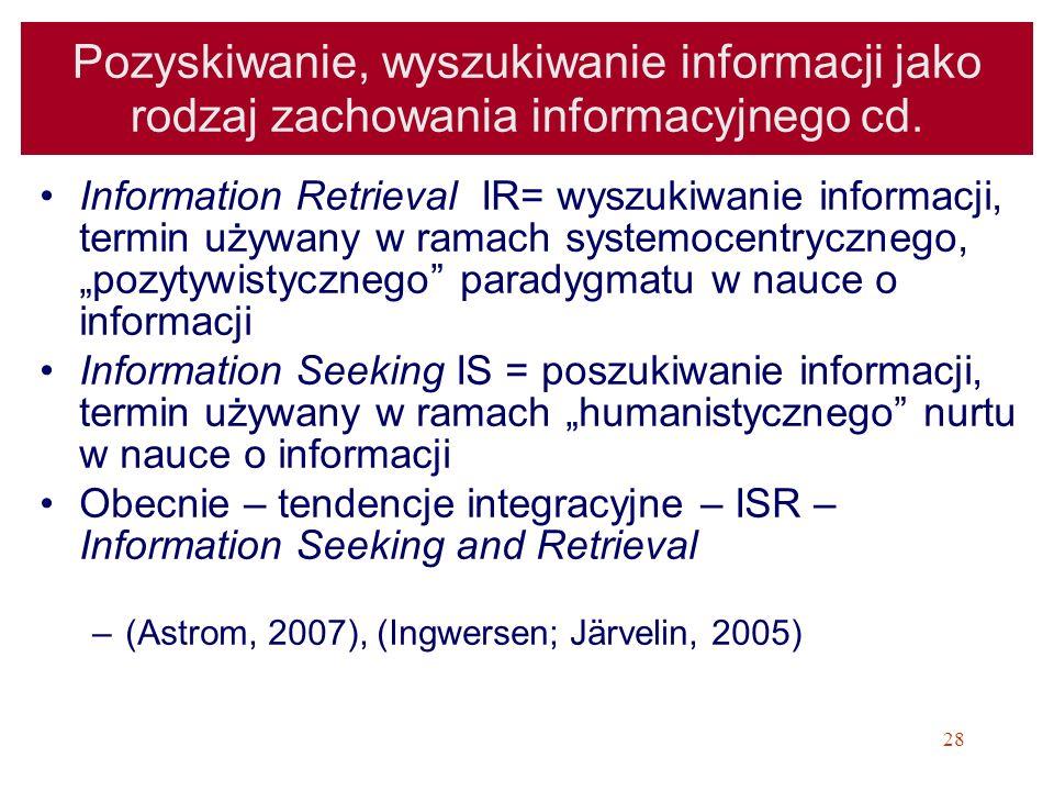 28 Pozyskiwanie, wyszukiwanie informacji jako rodzaj zachowania informacyjnego cd. Information Retrieval IR= wyszukiwanie informacji, termin używany w