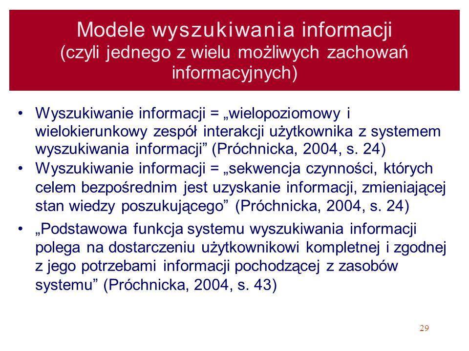29 Modele wyszukiwania informacji (czyli jednego z wielu możliwych zachowań informacyjnych) Wyszukiwanie informacji = wielopoziomowy i wielokierunkowy