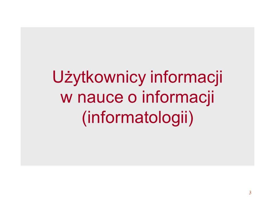 4 Niektóre kierunki badań użytkownika informacji we współczesnej informatologii bariery informacyjne kultura informacyjna i kształcenie użytkowników informacji modelowanie użytkownika informacji potrzeby informacyjne pozyskiwanie, w tym wyszukiwanie informacji użytkownicy informacji w Internecie zachowania informacyjne, w tym – zachowania informacyjne w życiu codziennym