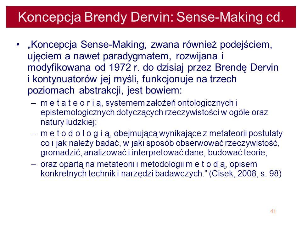 41 Koncepcja Brendy Dervin: Sense-Making cd. Koncepcja Sense-Making, zwana również podejściem, ujęciem a nawet paradygmatem, rozwijana i modyfikowana