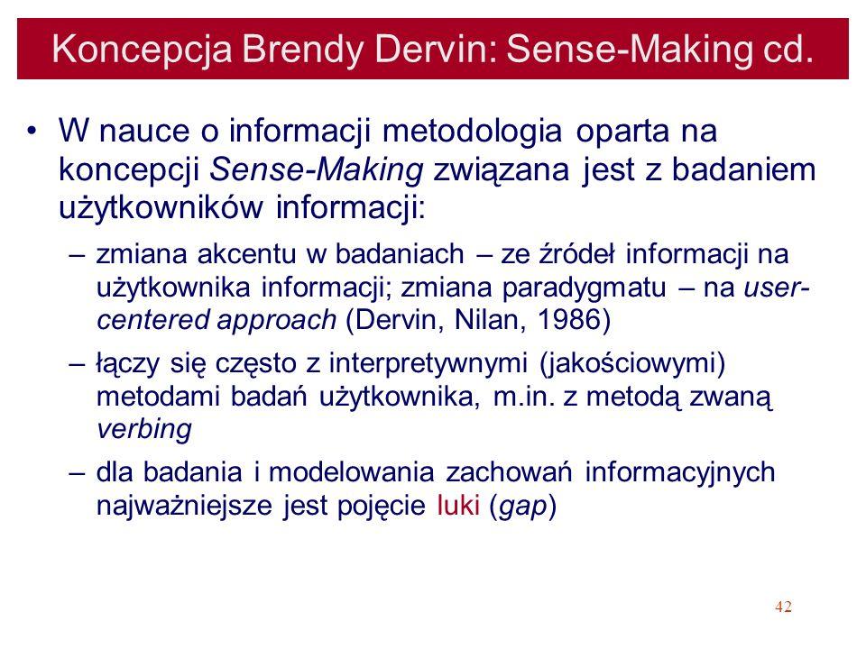 42 Koncepcja Brendy Dervin: Sense-Making cd. W nauce o informacji metodologia oparta na koncepcji Sense-Making związana jest z badaniem użytkowników i