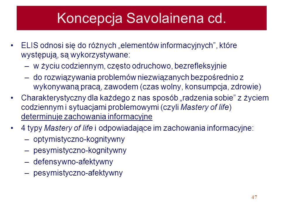 47 Koncepcja Savolainena cd. ELIS odnosi się do różnych elementów informacyjnych, które występują, są wykorzystywane: –w życiu codziennym, często odru