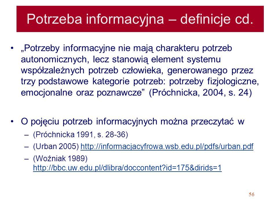 56 Potrzeba informacyjna – definicje cd. Potrzeby informacyjne nie mają charakteru potrzeb autonomicznych, lecz stanowią element systemu współzależnyc