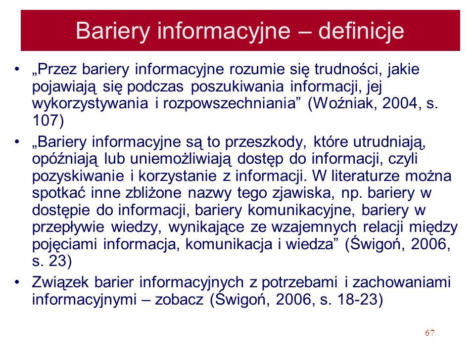 67 Bariery informacyjne – definicje Przez bariery informacyjne rozumie się trudności, jakie pojawiają się podczas poszukiwania informacji, jej wykorzy
