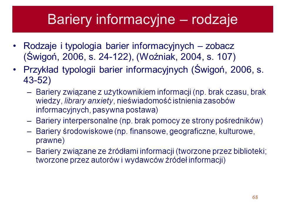 68 Bariery informacyjne – rodzaje Rodzaje i typologia barier informacyjnych – zobacz (Świgoń, 2006, s. 24-122), (Woźniak, 2004, s. 107) Przykład typol