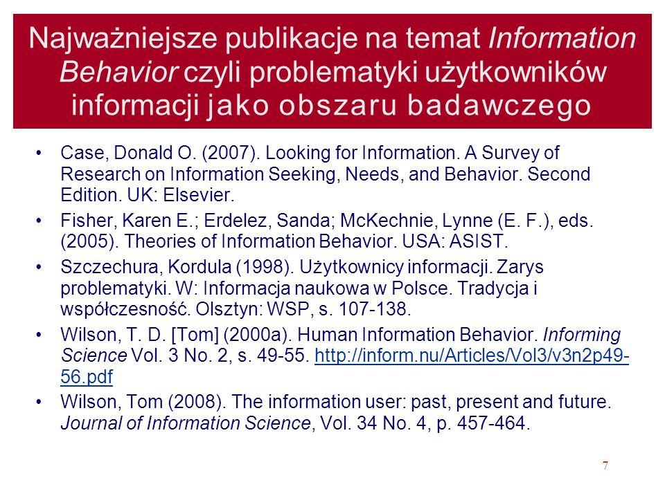 8 Najważniejsze czasopisma, na łamach których porusza się zagadnienia Information Behavior czyli problematyki użytkowników informacji Information Research http://informationr.net/ir/index.html http://informationr.net/ir/index.html JASIST Journal of Documentation