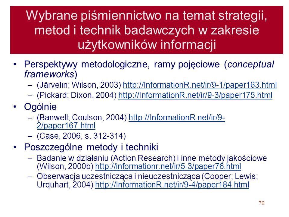 70 Wybrane piśmiennictwo na temat strategii, metod i technik badawczych w zakresie użytkowników informacji Perspektywy metodologiczne, ramy pojęciowe