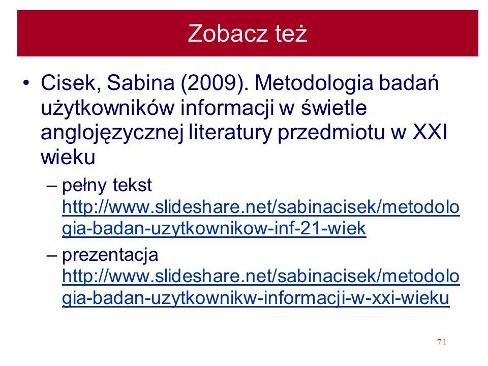 71 Zobacz też Cisek, Sabina (2009). Metodologia badań użytkowników informacji w świetle anglojęzycznej literatury przedmiotu w XXI wieku –pełny tekst