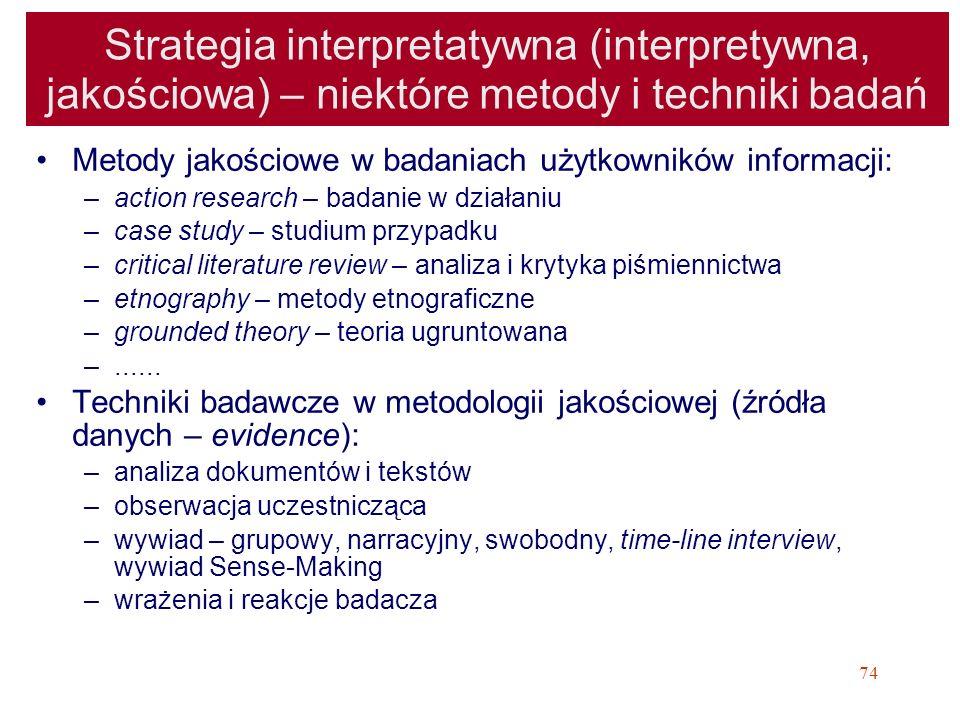 74 Strategia interpretatywna (interpretywna, jakościowa) – niektóre metody i techniki badań Metody jakościowe w badaniach użytkowników informacji: –ac