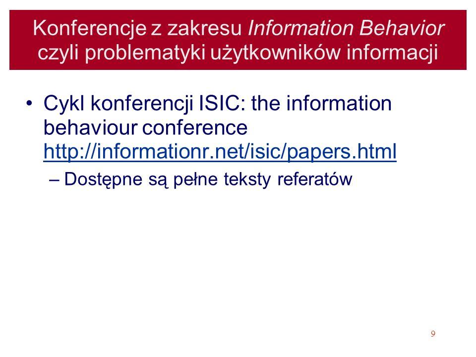 9 Konferencje z zakresu Information Behavior czyli problematyki użytkowników informacji Cykl konferencji ISIC: the information behaviour conference ht