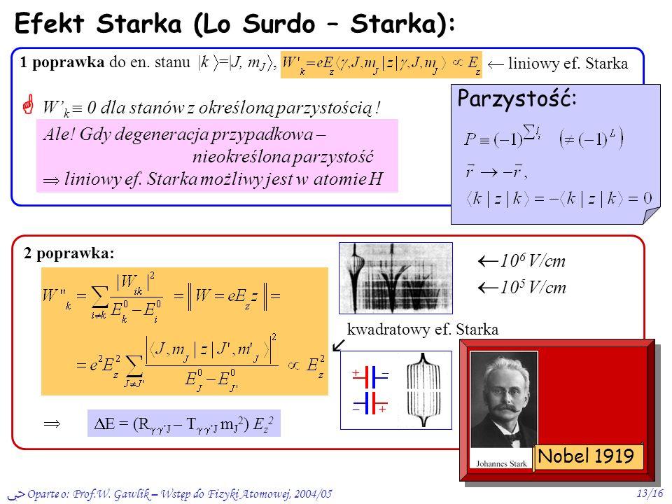 Oparte o: Prof.W. Gawlik – Wstęp do Fizyki Atomowej, 2004/0513/16 2 poprawka: E = (R J – T J m J 2 ) E z 2 kwadratowy ef. Starka Efekt Starka (Lo Surd