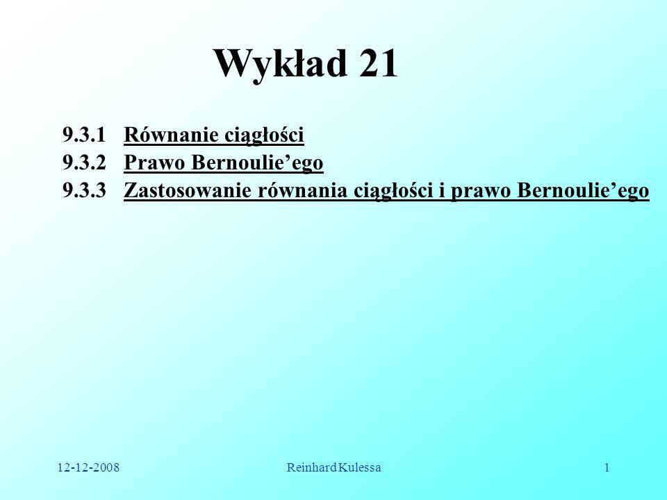 12-12-2008Reinhard Kulessa1 Wykład 21 9.3.1 Równanie ciągłości 9.3.2 Prawo Bernoulieego 9.3.3 Zastosowanie równania ciągłości i prawo Bernoulieego