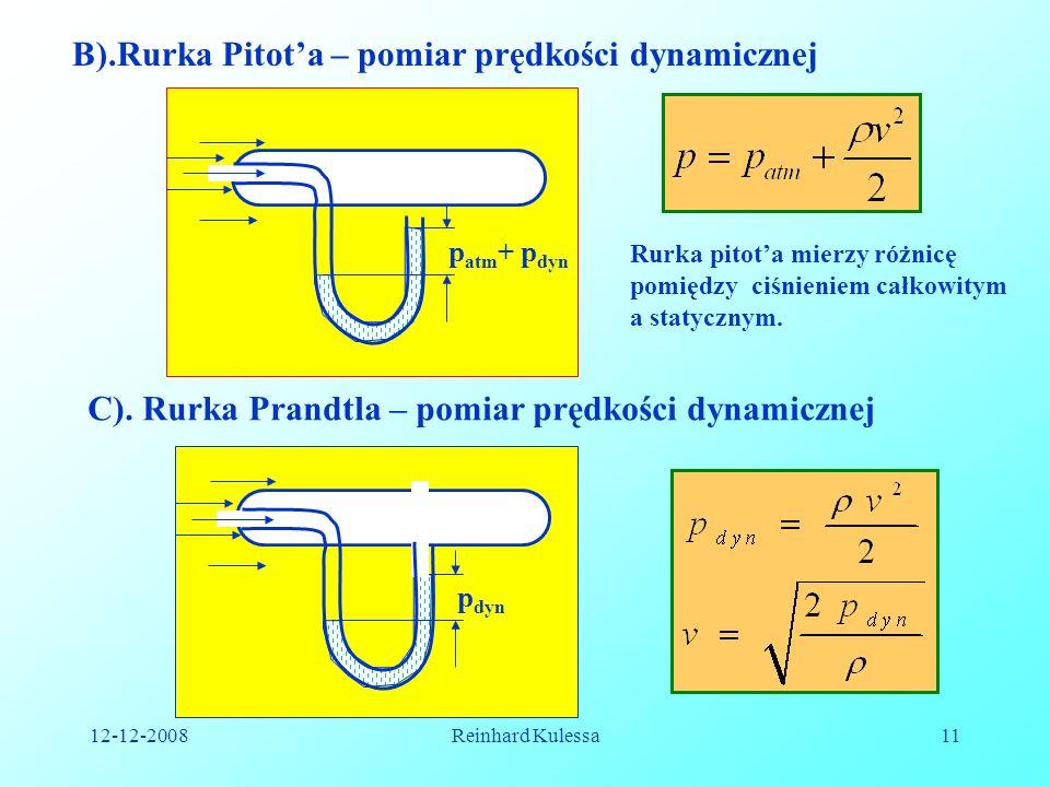 12-12-2008Reinhard Kulessa11 B).Rurka Pitota – pomiar prędkości dynamicznej p atm + p dyn p dyn C). Rurka Prandtla – pomiar prędkości dynamicznej Rurk