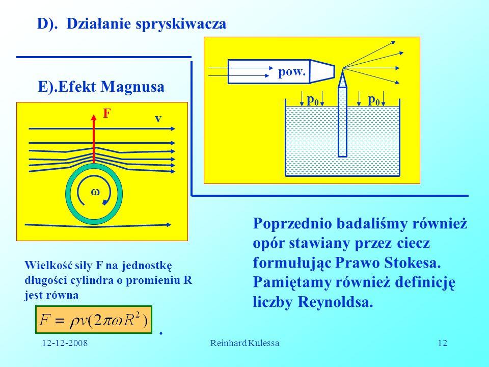 12-12-2008Reinhard Kulessa12 D). Działanie spryskiwacza p0p0 p0p0 pow. E).Efekt Magnusa F Poprzednio badaliśmy również opór stawiany przez ciecz formu