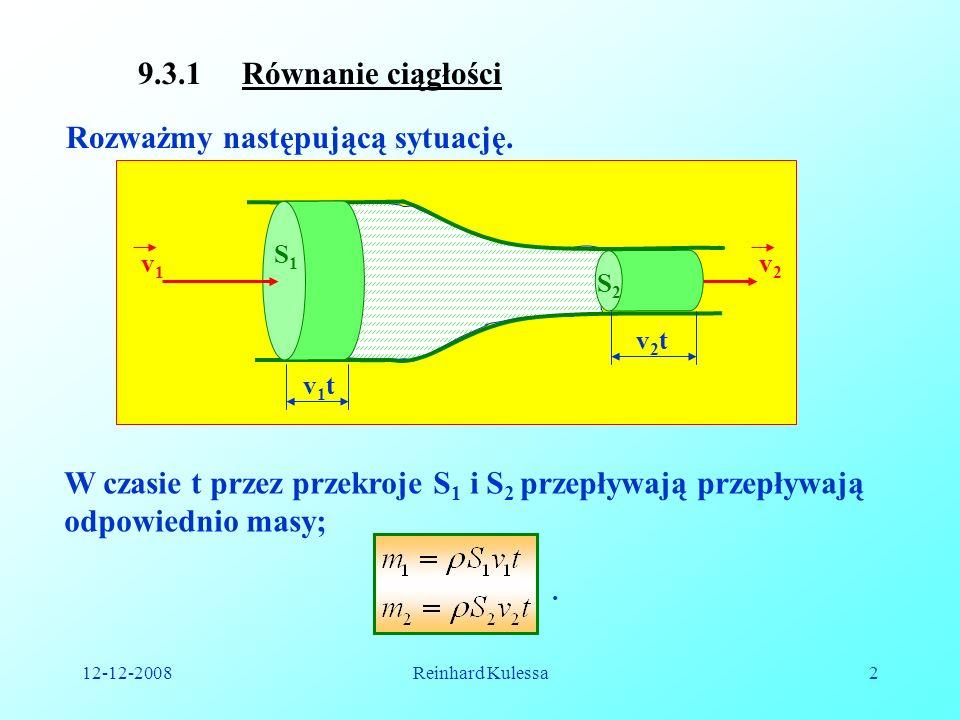 12-12-2008Reinhard Kulessa2 9.3.1 Równanie ciągłości Rozważmy następującą sytuację. W czasie t przez przekroje S 1 i S 2 przepływają przepływają odpow