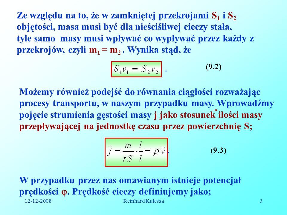 12-12-2008Reinhard Kulessa3 Ze względu na to, że w zamkniętej przekrojami S 1 i S 2 objętości, masa musi być dla nieściśliwej cieczy stała, tyle samo