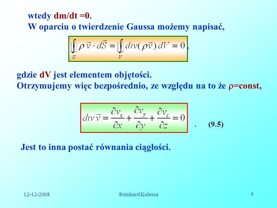 12-12-2008Reinhard Kulessa5 (9.5) wtedy dm/dt =0. W oparciu o twierdzenie Gaussa możemy napisać,, gdzie dV jest elementem objętości. Otrzymujemy więc