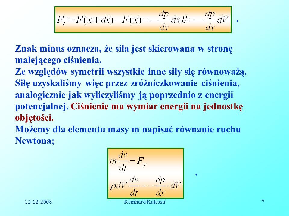 12-12-2008Reinhard Kulessa7. Znak minus oznacza, że siła jest skierowana w stronę malejącego ciśnienia. Ze względów symetrii wszystkie inne siły się r