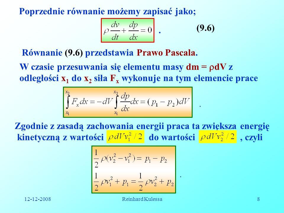 12-12-2008Reinhard Kulessa8 Poprzednie równanie możemy zapisać jako;. (9.6) Równanie (9.6) przedstawia Prawo Pascala. W czasie przesuwania się element
