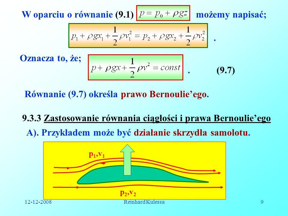 12-12-2008Reinhard Kulessa9 W oparciu o równanie (9.1) możemy napisać;. Oznacza to, że;.(9.7) Równanie (9.7) określa prawo Bernoulieego. A). Przykłade