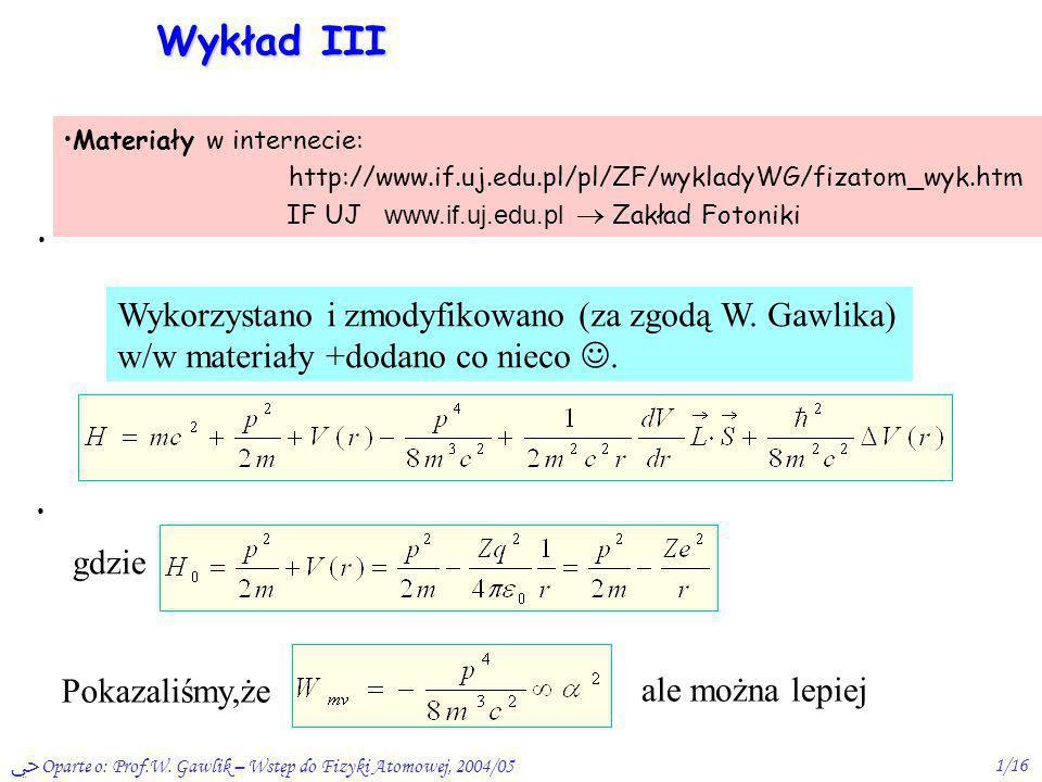 Oparte o: Prof.W. Gawlik – Wstęp do Fizyki Atomowej, 2004/051/16 Wykład III Materiały w internecie: http://www.if.uj.edu.pl/pl/ZF/wykladyWG/fizatom_wy