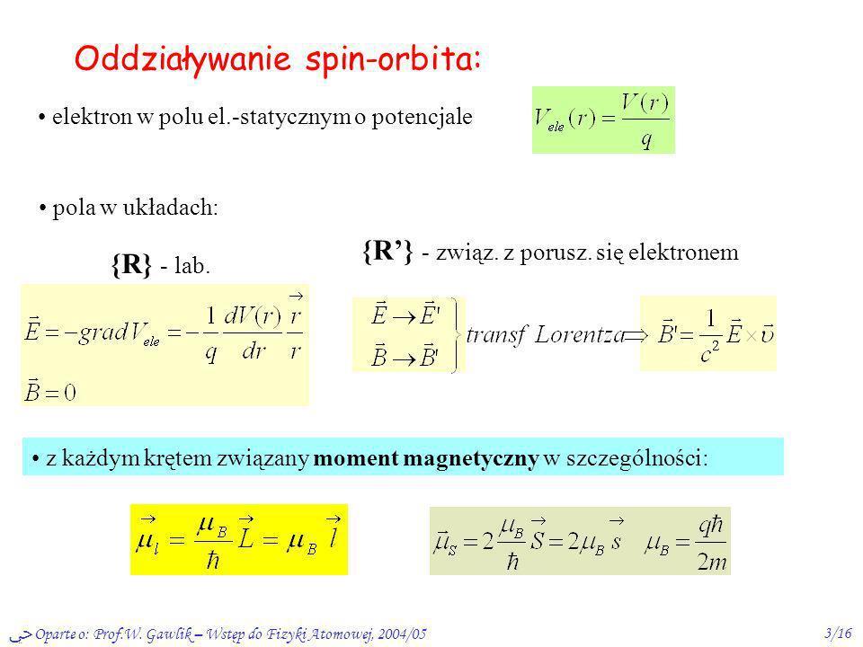 Oparte o: Prof.W. Gawlik – Wstęp do Fizyki Atomowej, 2004/053/16 Oddziaływanie spin-orbita: elektron w polu el.-statycznym o potencjale pola w układac