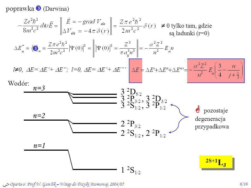 Oparte o: Prof.W. Gawlik – Wstęp do Fizyki Atomowej, 2004/056/16 poprawka (Darwina) 0 tylko tam, gdzie są ładunki (r=0) l 0, E= E+ E; l=0, E= E+ E n=3