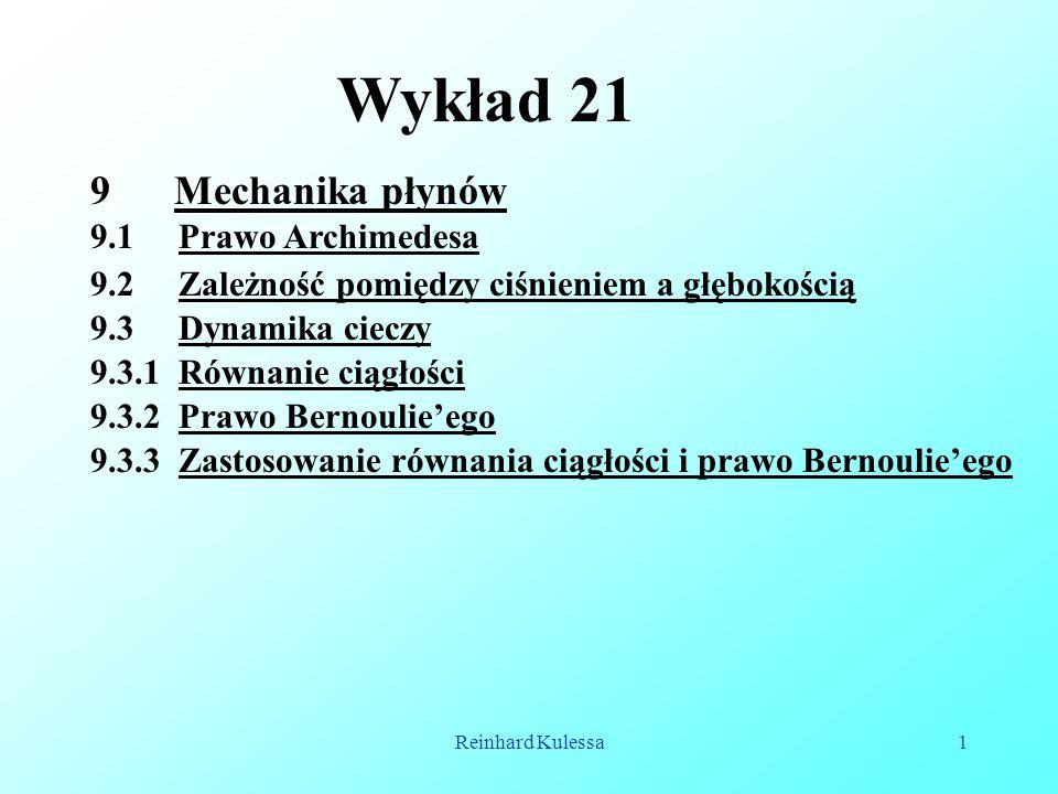 Reinhard Kulessa1 Wykład 21 9 Mechanika płynów 9.1 Prawo Archimedesa 9.3 Dynamika cieczy 9.2 Zależność pomiędzy ciśnieniem a głębokością 9.3.1 Równani