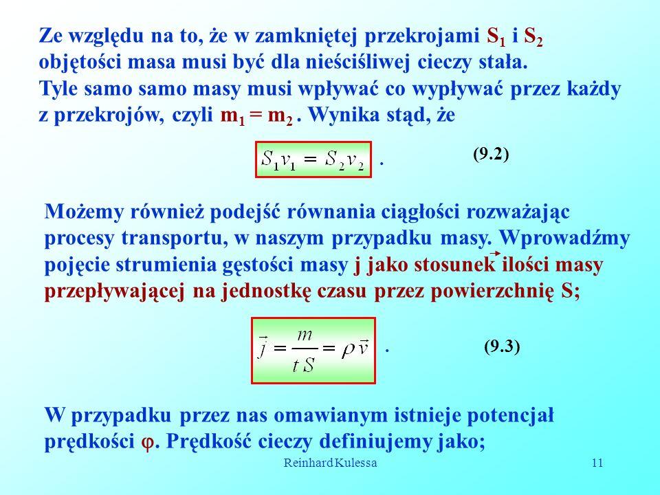 Reinhard Kulessa11 Ze względu na to, że w zamkniętej przekrojami S 1 i S 2 objętości masa musi być dla nieściśliwej cieczy stała. Tyle samo samo masy