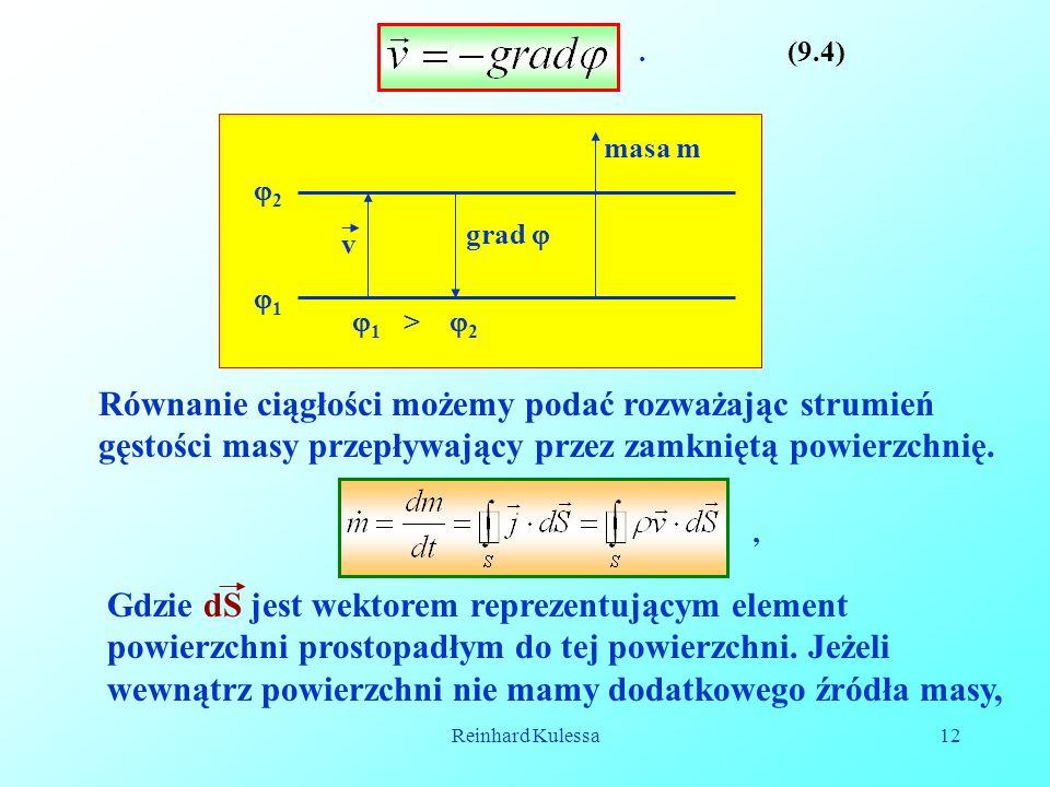 Reinhard Kulessa12 (9.4). 2 1 > 2 1 masa m v grad Równanie ciągłości możemy podać rozważając strumień gęstości masy przepływający przez zamkniętą powi