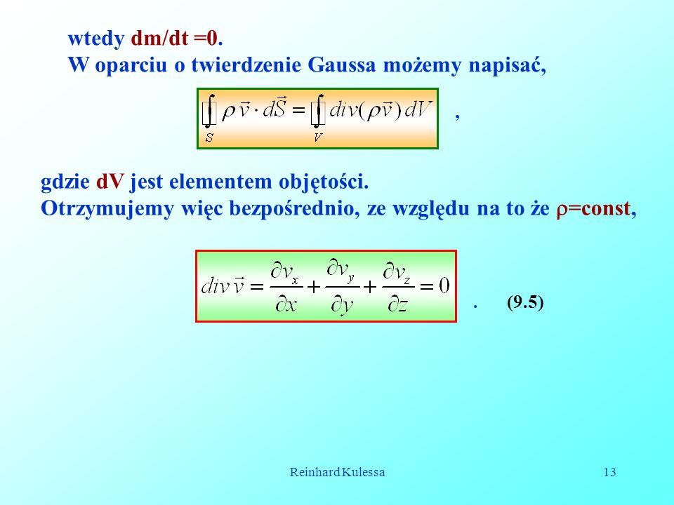 Reinhard Kulessa13 (9.5) wtedy dm/dt =0. W oparciu o twierdzenie Gaussa możemy napisać,, gdzie dV jest elementem objętości. Otrzymujemy więc bezpośred