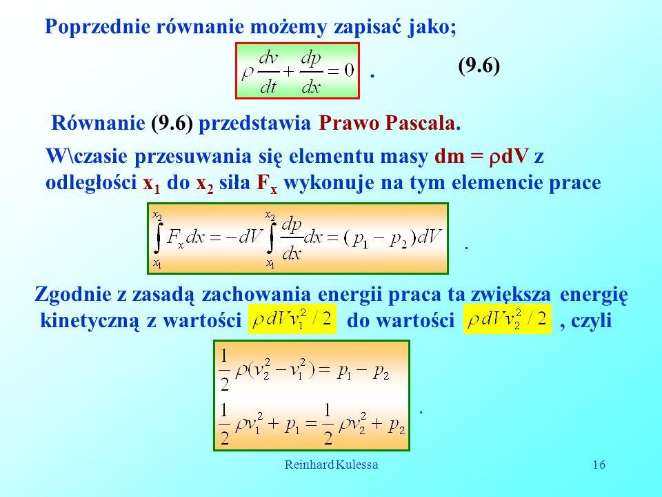 Reinhard Kulessa16 Poprzednie równanie możemy zapisać jako;. (9.6) Równanie (9.6) przedstawia Prawo Pascala. W\czasie przesuwania się elementu masy dm