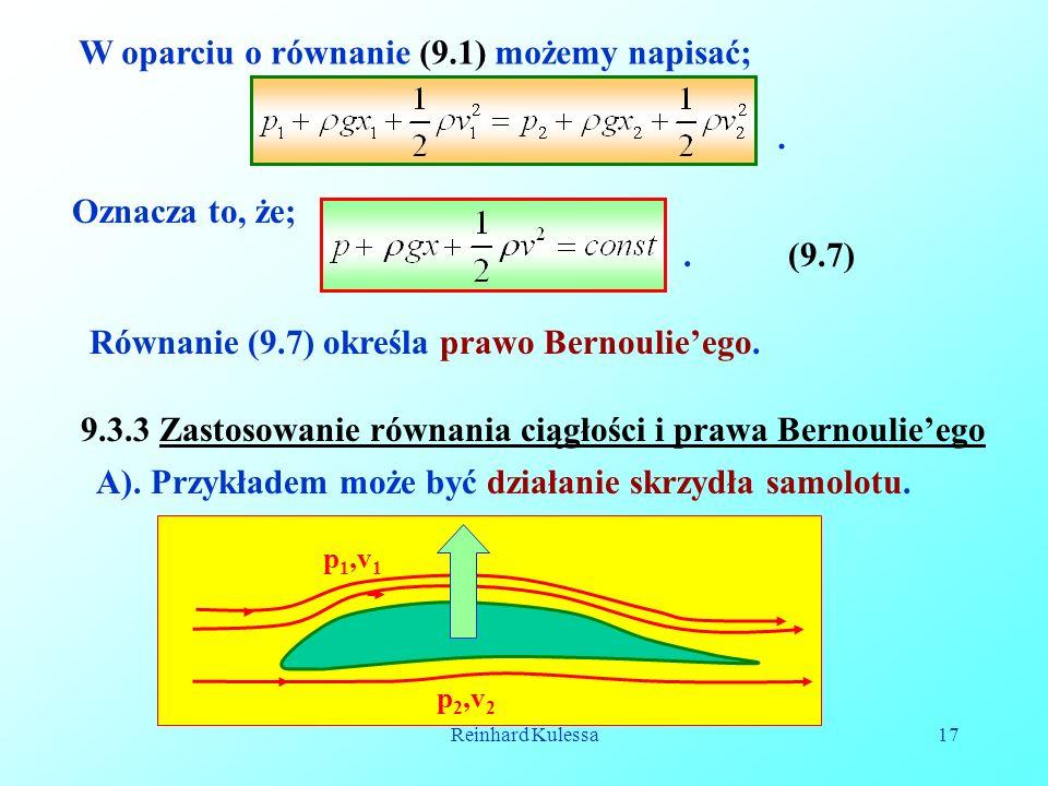 Reinhard Kulessa17 W oparciu o równanie (9.1) możemy napisać;. Oznacza to, że;.(9.7) Równanie (9.7) określa prawo Bernoulieego. A). Przykładem może by