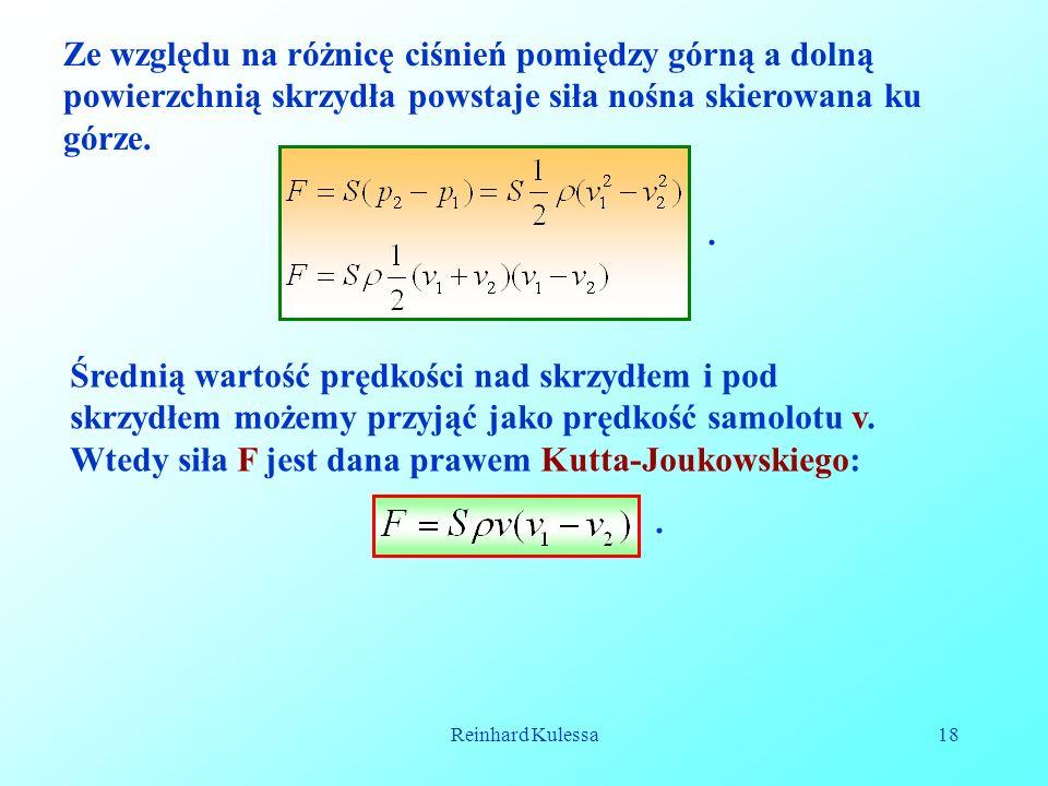 Reinhard Kulessa18 Ze względu na różnicę ciśnień pomiędzy górną a dolną powierzchnią skrzydła powstaje siła nośna skierowana ku górze.. Średnią wartoś